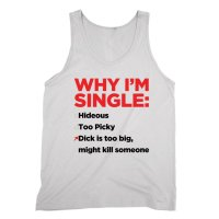 Why I'm Single Dick Too Big vest by Clique Wear