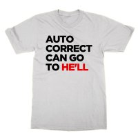 Autocorrect Can Go to He'll t-shirt by Clique Wear