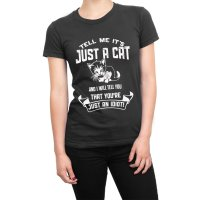 Tell Me It's Just a Cat and I'll Tell You You're Just An Idiot t-shirt by Clique Wear