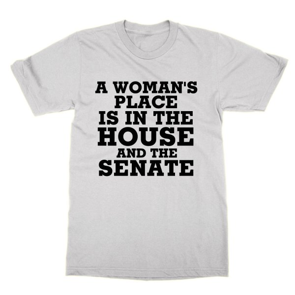 A Womans Place is in the House and the Senate t-shirt by Clique Wear