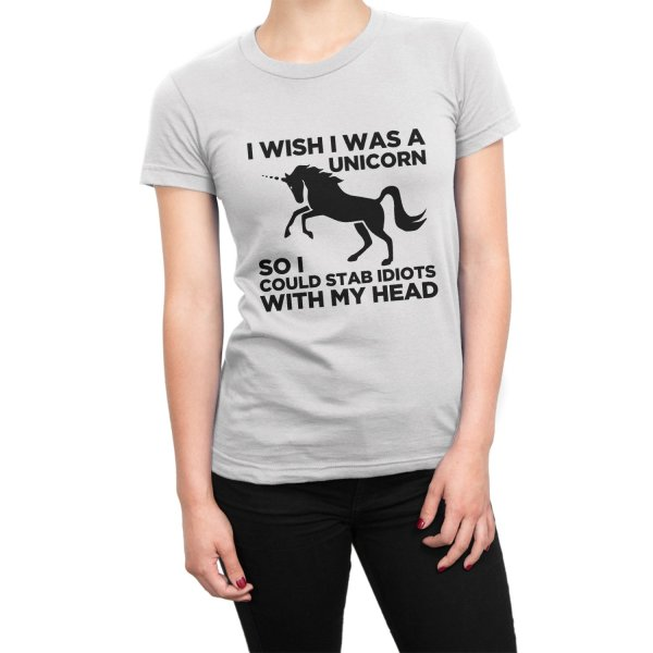 I Wish I Was a Unicorn So I Could Stab Idiots With My Head t-shirt by Clique Wear