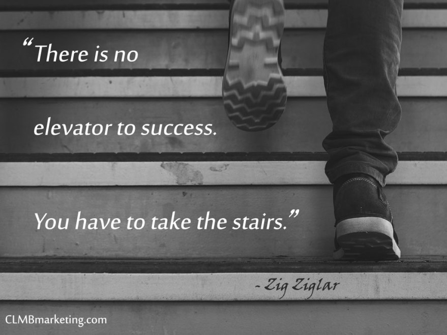There is no elevator to success. You have to take the stairs. - Zig Ziglar Motivational Quote