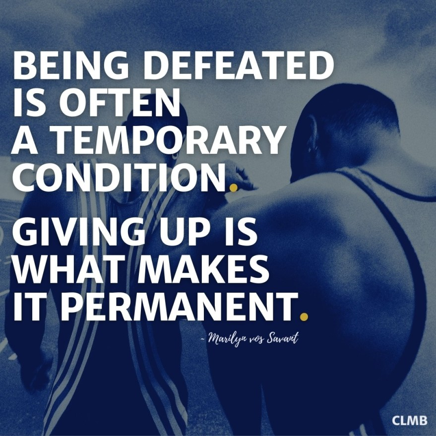 Being defeated is often a temporary condition. Giving up is what makes it permanent. MARILYN VOS SAVANT Quote