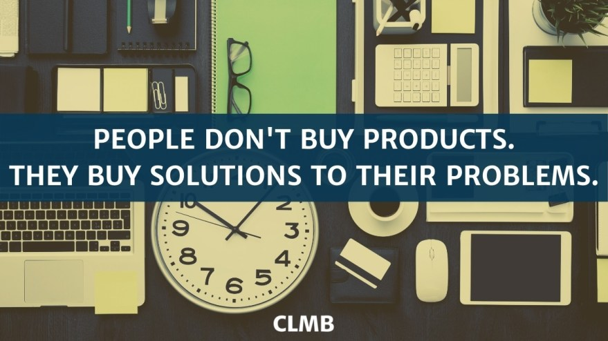People Dont Buy Products They Buy Solutions