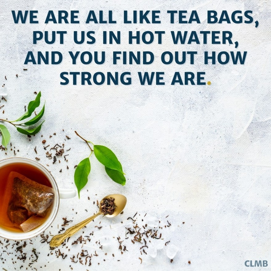 Tea Bags in Hot Water Motivational Quote