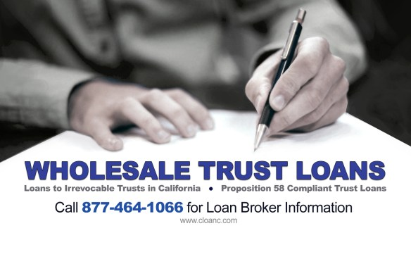 Wholesale loans to irrevocable trusts in California. Call 877-464-1066 for information. Proposition 58 compliant wholesale trust loans.