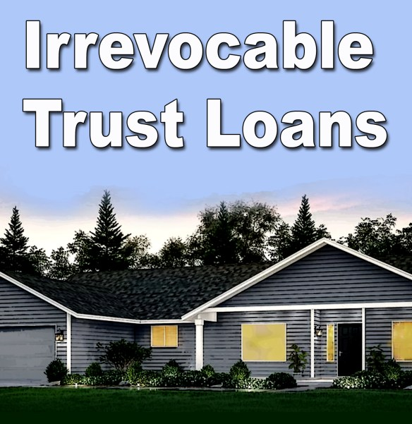 Irrevocable Trust Loans