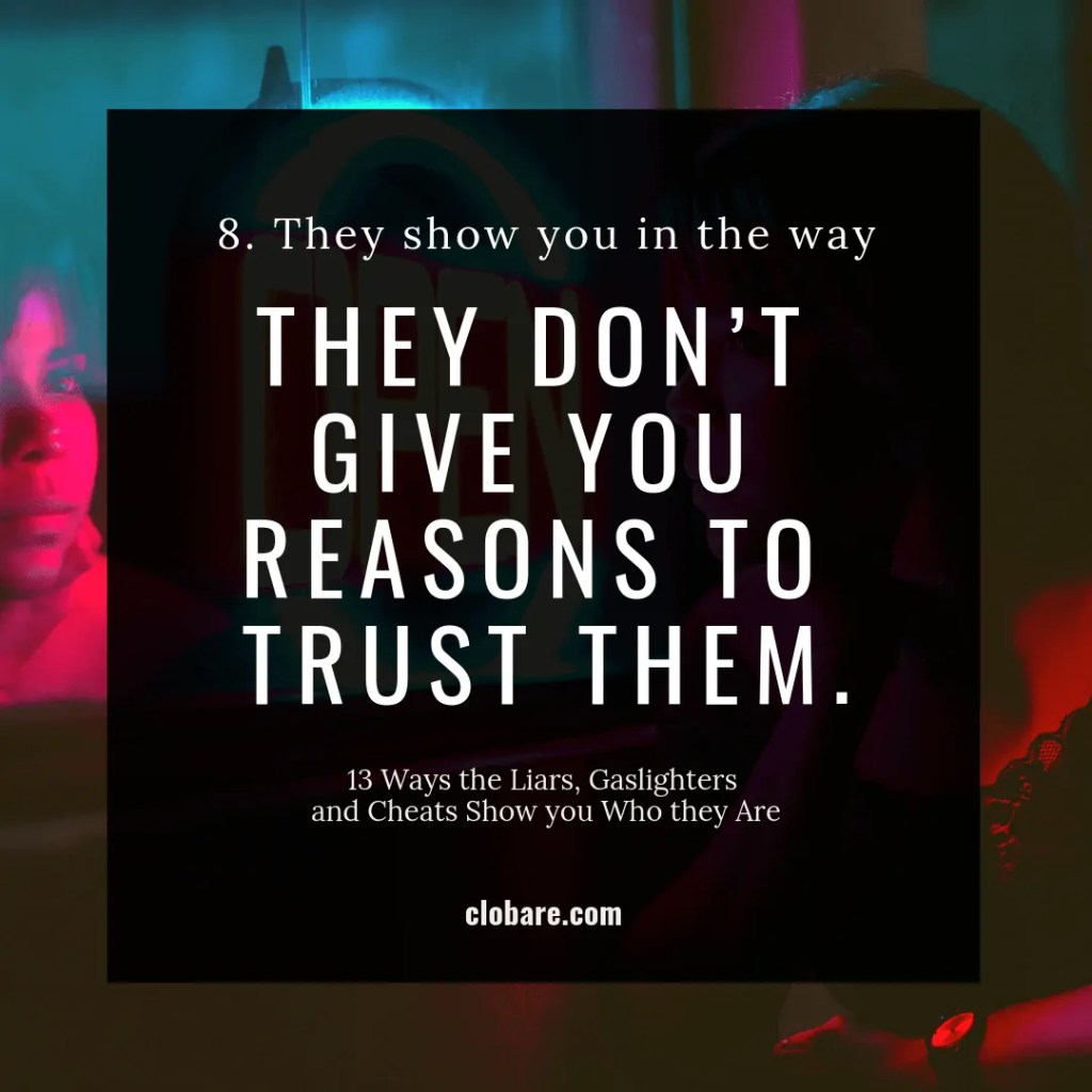 13 Ways the Liars, Gas-lighters and Cheats Show you Who They Are: #8. They show you in the way they don't give you reasons to trust them.