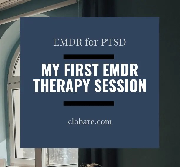 EMDR for PTSD: My First EMDR Therapy Session. Clo Bare, clobare.com #mentalhealth #ptsd #emdr #trauma #traumarecovery