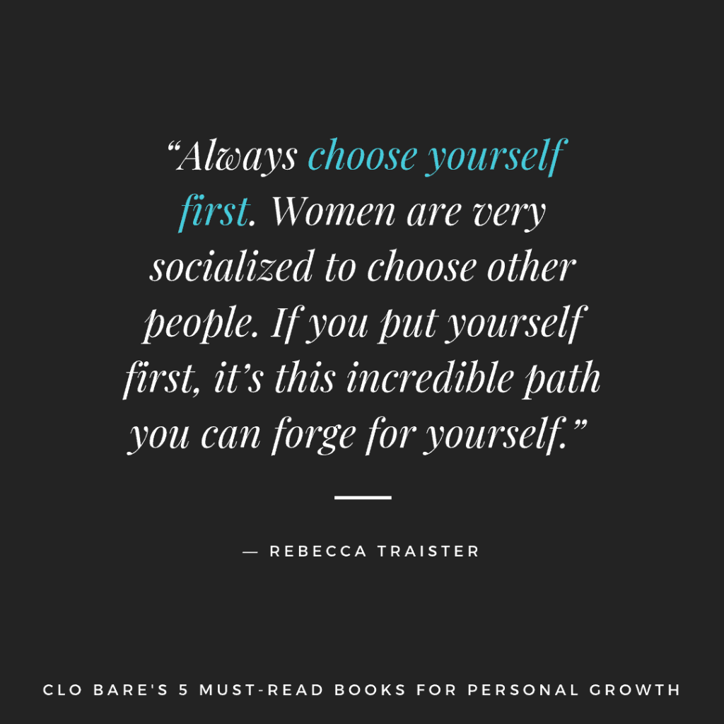 """Always choose yourself first. Women are very socialized to choose other people. If you put yourself first, it's this incredible path you can forge for yourself."" -- Rebecca Traister 