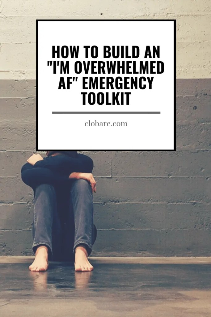 How to Build and I'm Overwhelmed AF Emergency Toolkit, Clo Bare, Clobare.com #anxiety #overwhelm #anxietymanagement #overwhelmed #mentalhealth #mentalhealthmanagement