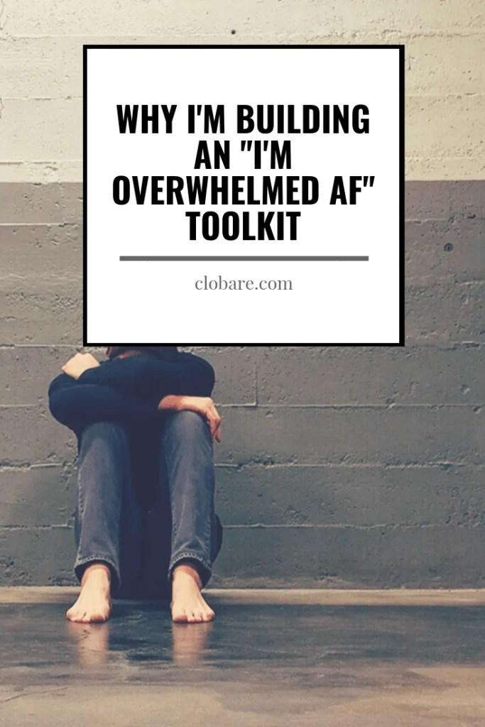 "Why I'm Building an ""I'm OVERWHELMED AF Toolkit"", Clo Bare, Clobare.com #anxiety #overwhelm #anxietymanagement #overwhelmed #mentalhealth #mentalhealthmanagement"