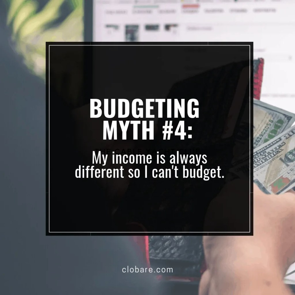 How to Create a Budget-- Budgeting Myth #4: My income is always different so I can't budget. Clo Bare, clobare.com