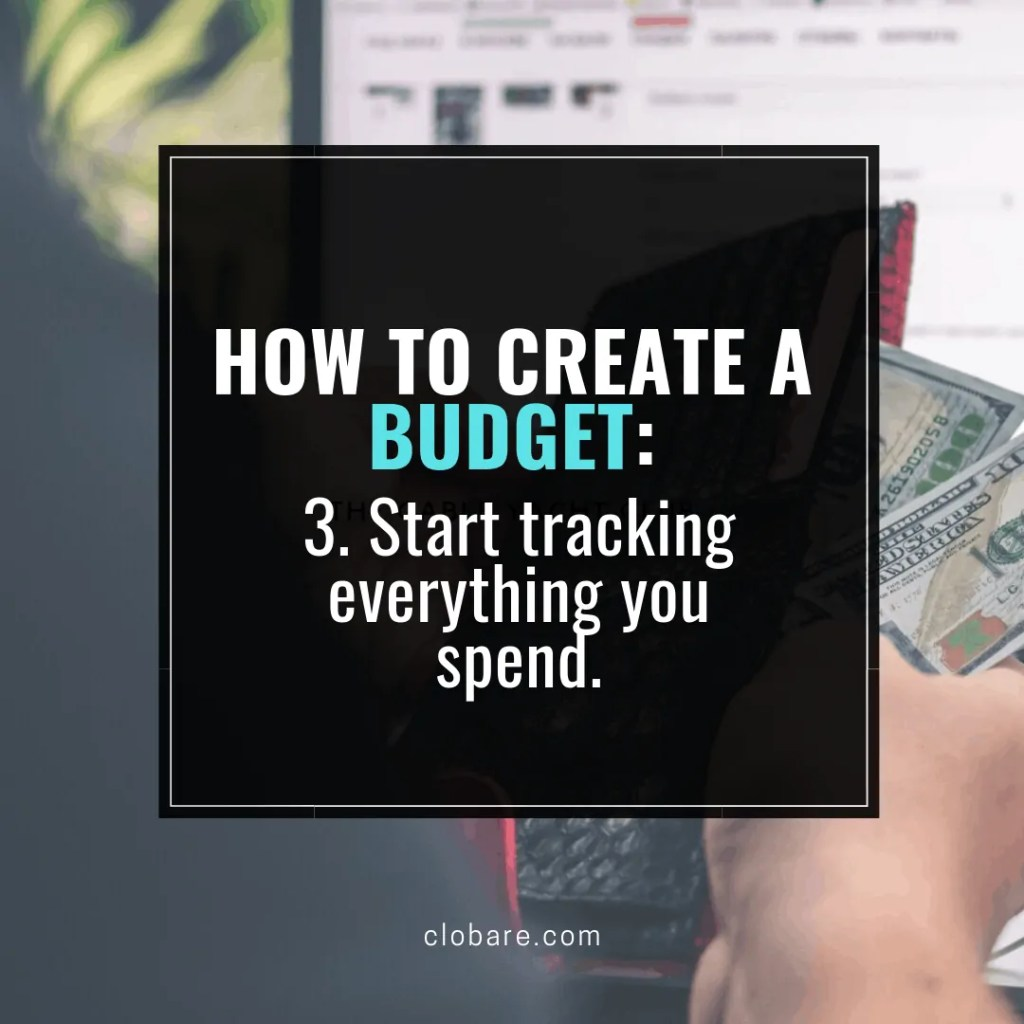 How to Create a Budget: 3. Start tracking everything you spend. Clo Bare, clobare.com