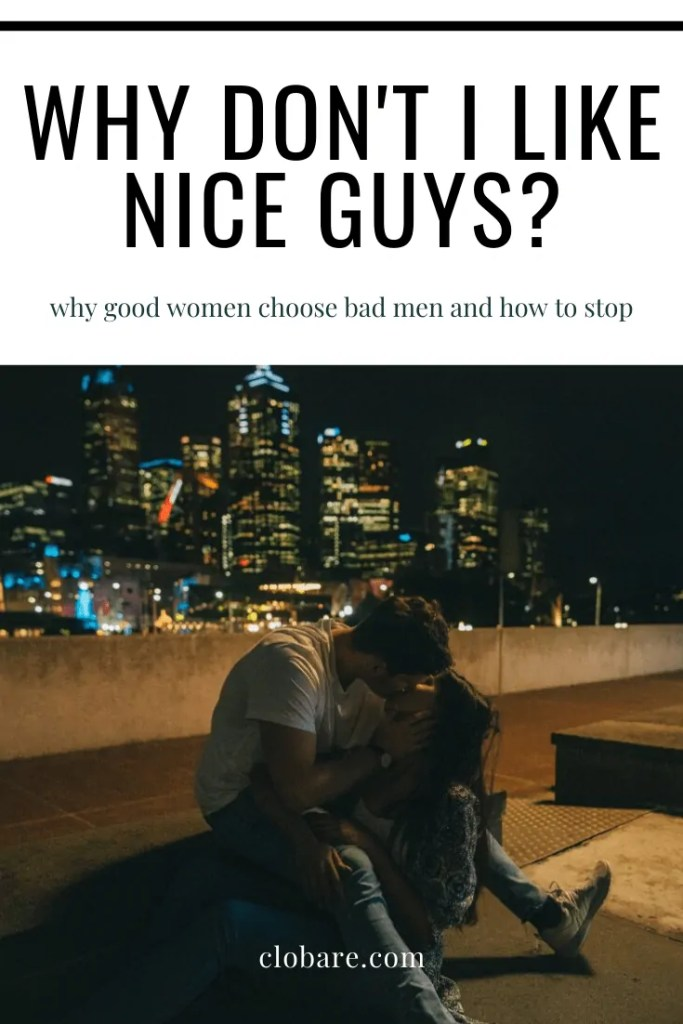 Why Don't I Like Nice Guys? Clo Bare