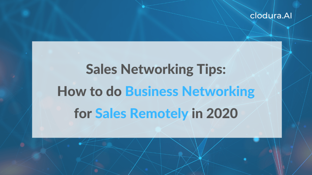 Sales Networking Tips: How to do Business Networking for Sales Remotely in 2021