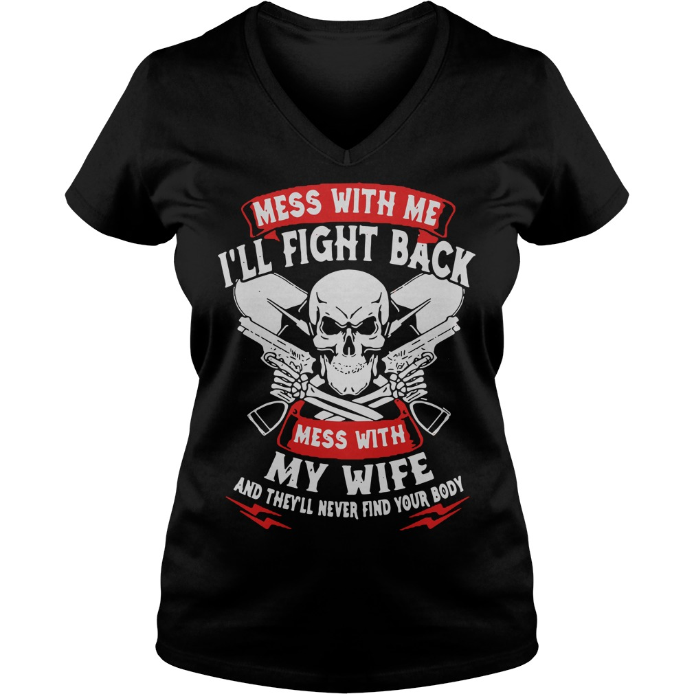 mess with me ill fight back mess with my wife v neck - Official Mess with me I'll fight back mess with my wife shirt