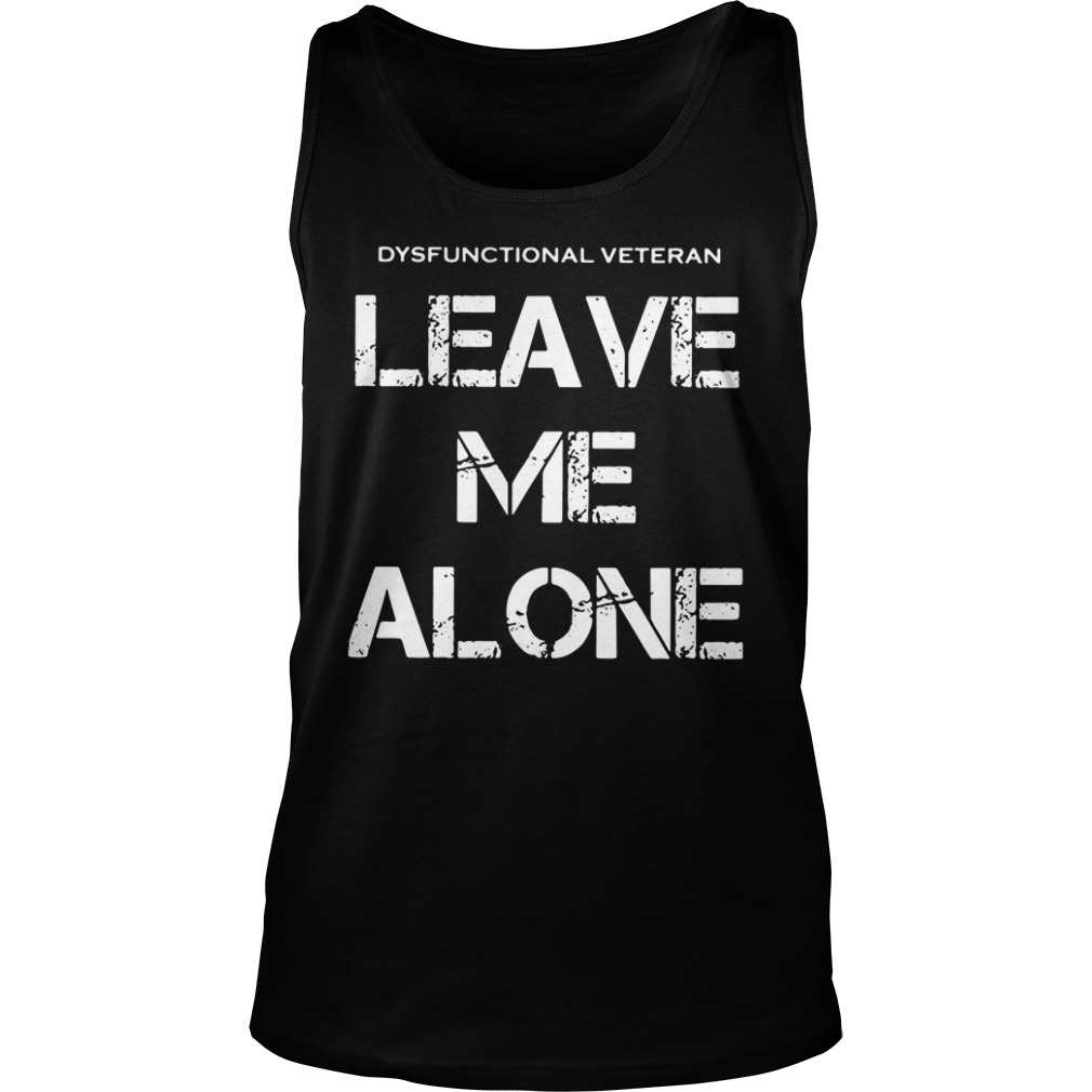 dysfunctional veterans leave alone tank top - Official Dysfunctional veterans leave me alone shirt