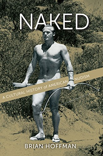 Naked: A Cultural History of American Nudism
