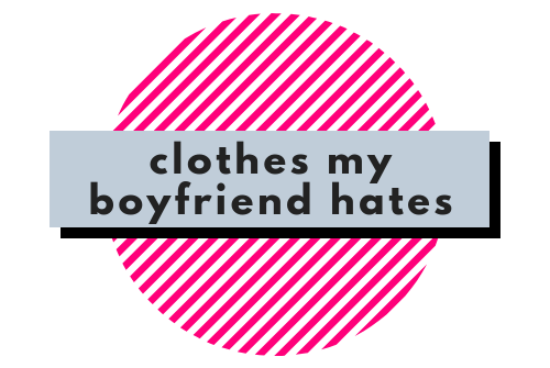Clothes My Boyfriend Hates