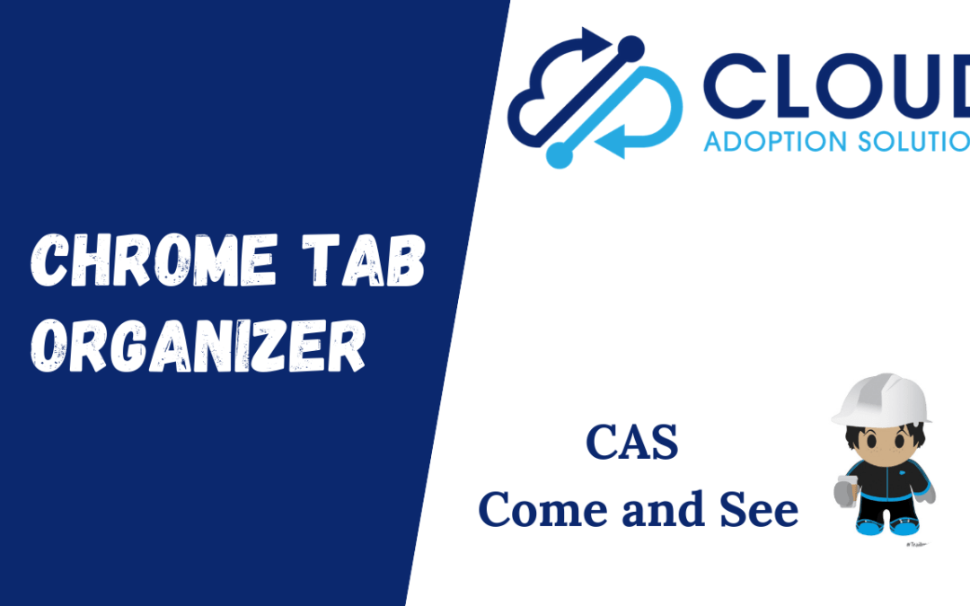 Chrome Tab Organizer: CAS Come and See Video