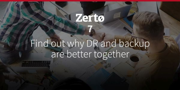 Webinar: Zerto 7 – Find Out Why DR and Backup are Better Together