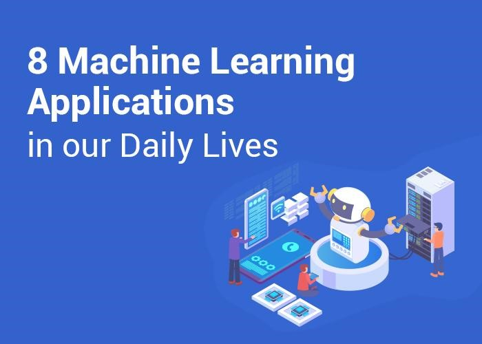 8 Machine Learning Applications in our Daily Lives