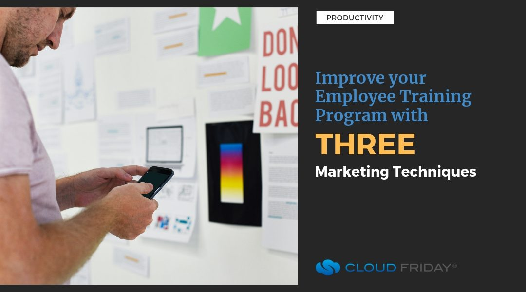 Improve Your Employee Training Program with 3 Marketing Techniques