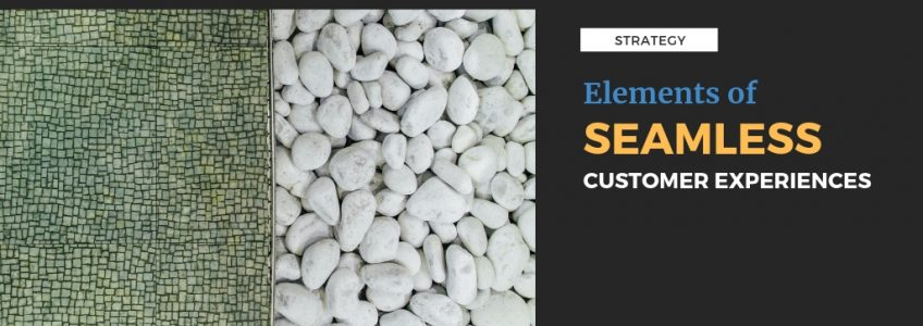 Elements of Seamless Customer Experiences