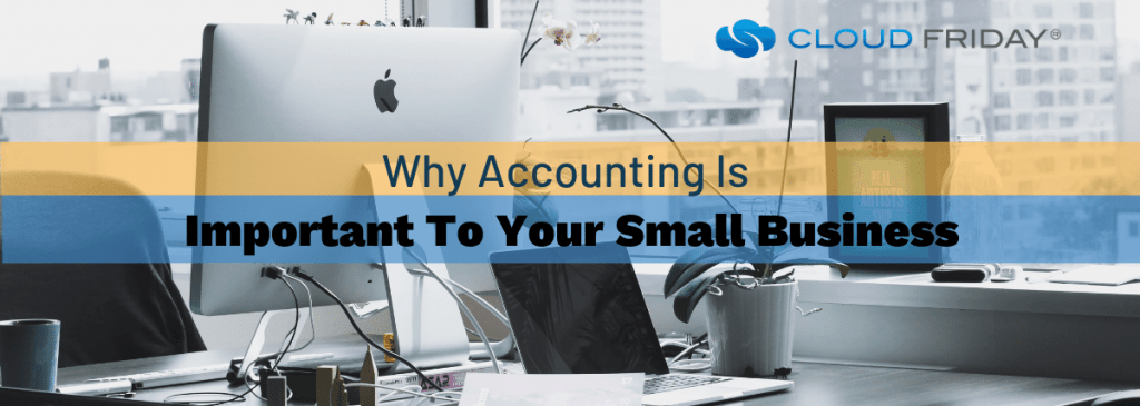 Why Accounting Is Important To Your Small Business