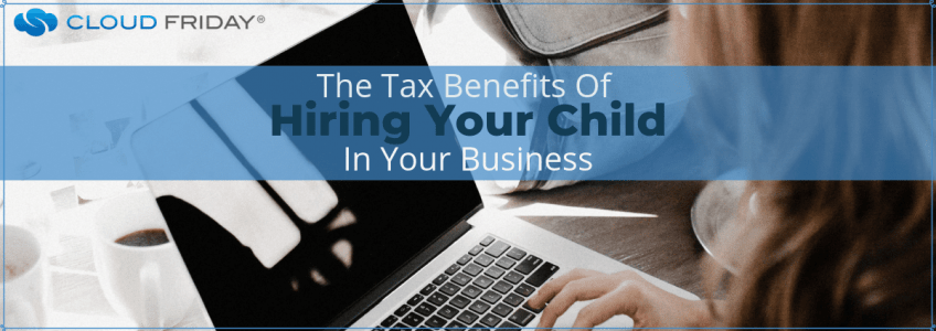 The Tax Benefits Of Hiring Your Child In Your Business