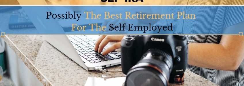 SEP IRA Possibly The Best Retirement Plan For The Self Employed