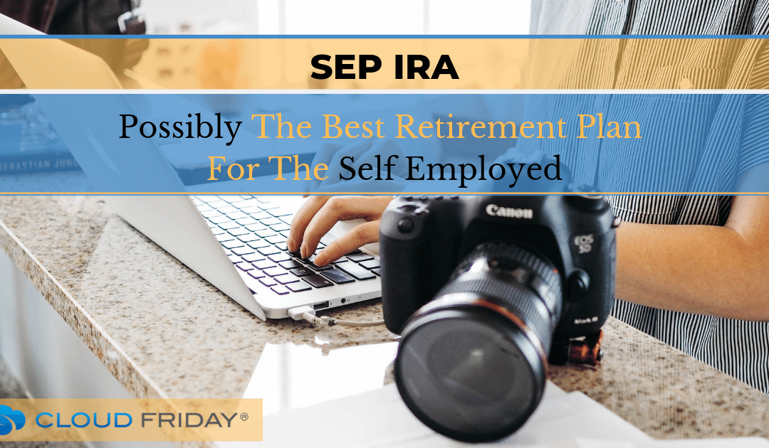 SEP IRA: Possibly The Best Retirement Plan For The Self Employed