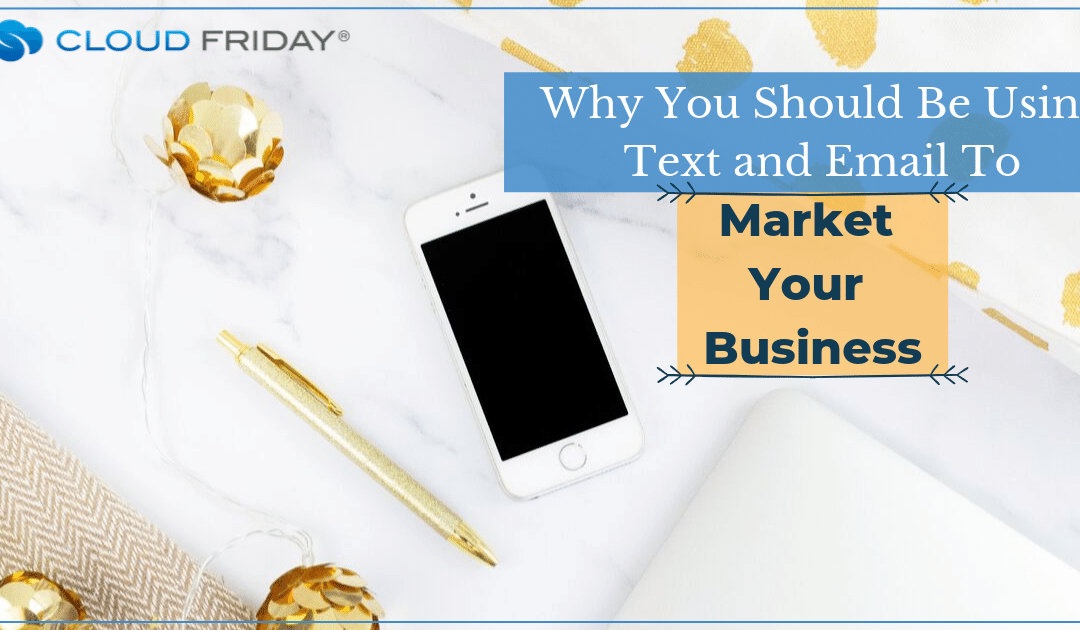 Why You Should Be Using Text and Email To Market Your Business