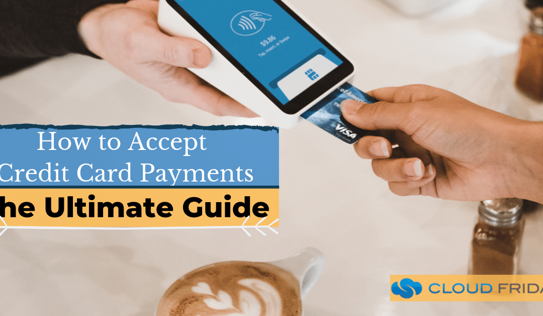 How To Accept Credit Card Payments: The Ultimate Guide