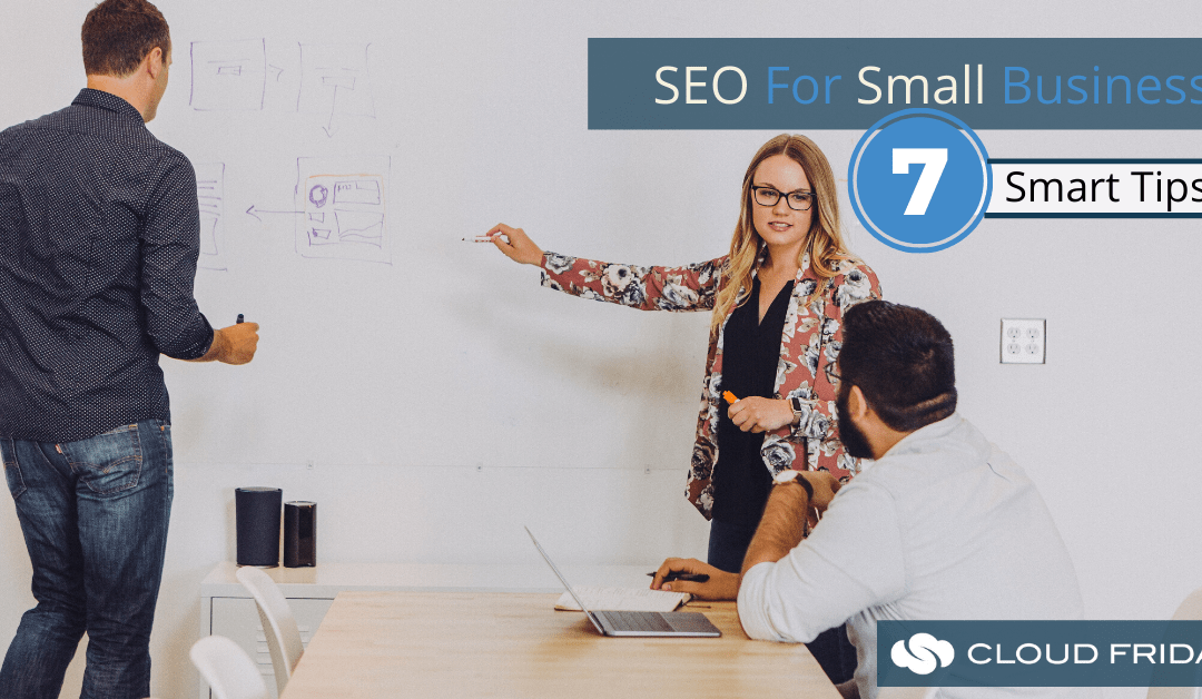 SEO For Small Business: 7 Smart Tips