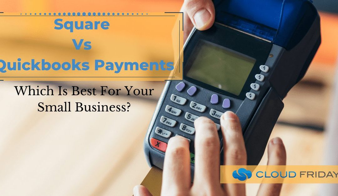Square vs. QuickBooks Payments: Which Is Best For Your Small Businesses?