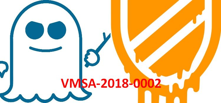 VMSA-2018-0002 Meltdown and Specter