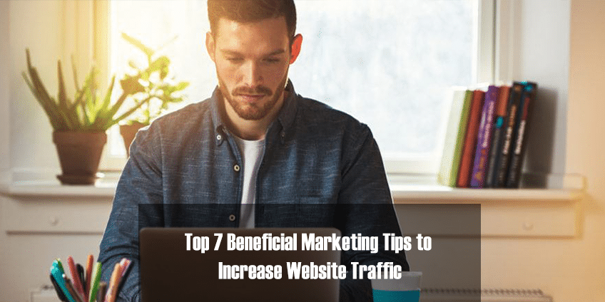 Top 7 Beneficial Marketing Tips To Increase Website