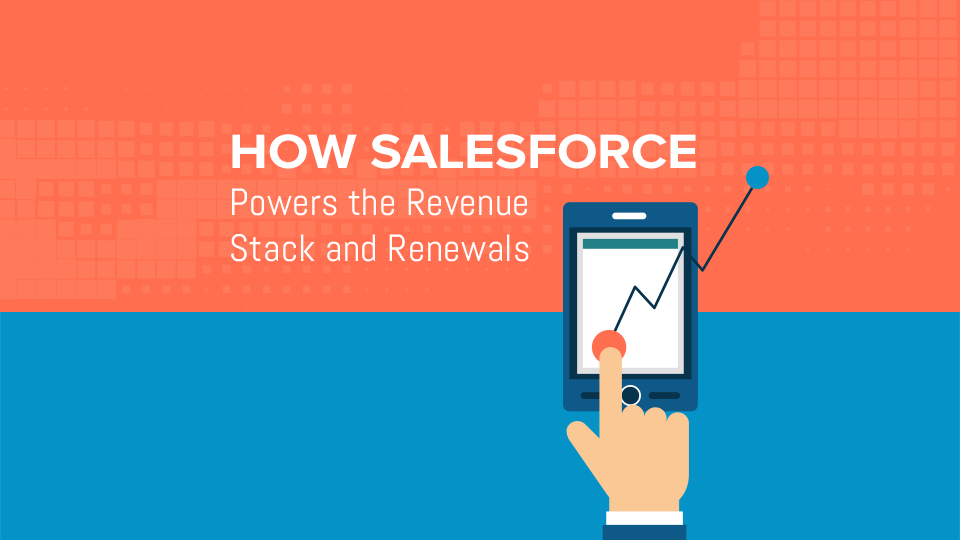 How Salesforce Powers The Revenue Stack And Renewals