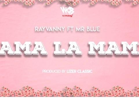 Audio: Rayvanny ft Mr Blue – MAMA LA MAMA