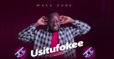 Mack Zube – USITUFOKEE Mp3 Download
