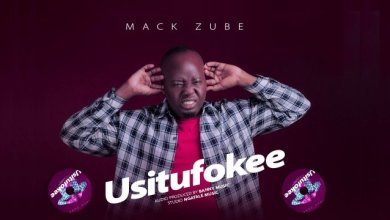 Photo of Mack Zube – USITUFOKEE Mp3 Download