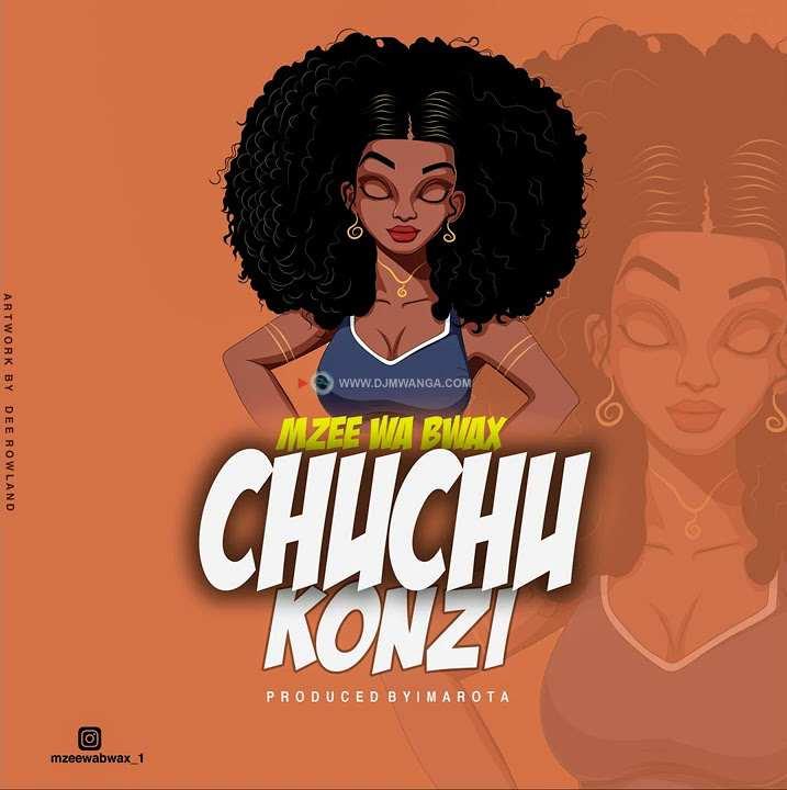 Mzee Wa Bwax – Chuchu Konzi Mp3 Download