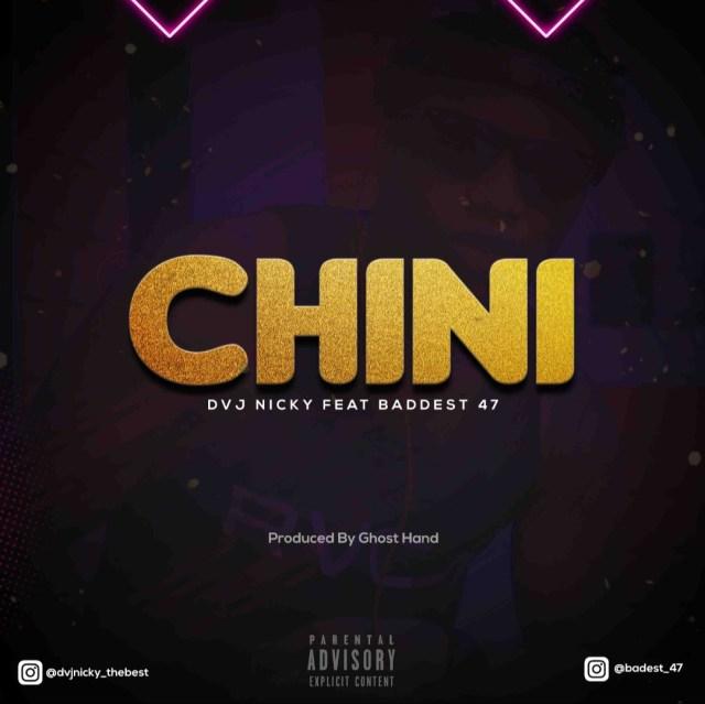 AUDIO: Dvj Nicky Ft Baddest 47 – Chini Mp3 Download