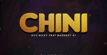 AUDIO: Dvj Nicky Ft Baddest 47 – Chini Mp3 Download