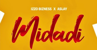 AUDIO: Izzo Bizness Ft Aslay – Midadi Mp3 Download