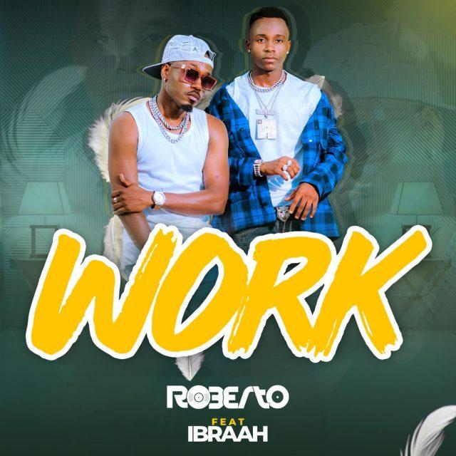 AUDIO: Roberto Ft Ibraah - Work Mp3 Download