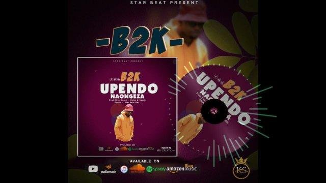AUDIO: B2K - Upendo Naongeza Mp3 Download
