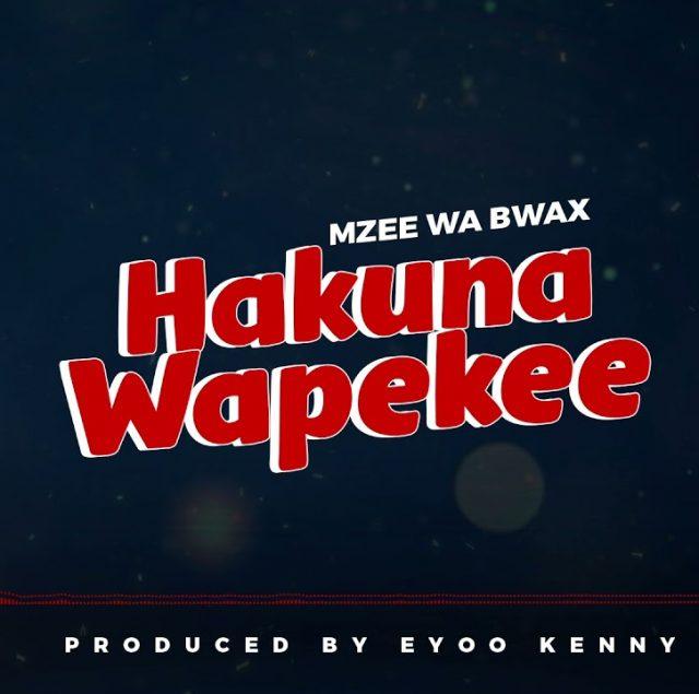 AUDIO: Mzee Wa Bwax - Hakuna Wapekee Mp3 Download